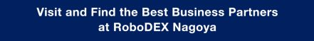 Visit and Find the Best Business Partners at RoboDEX Nagoya